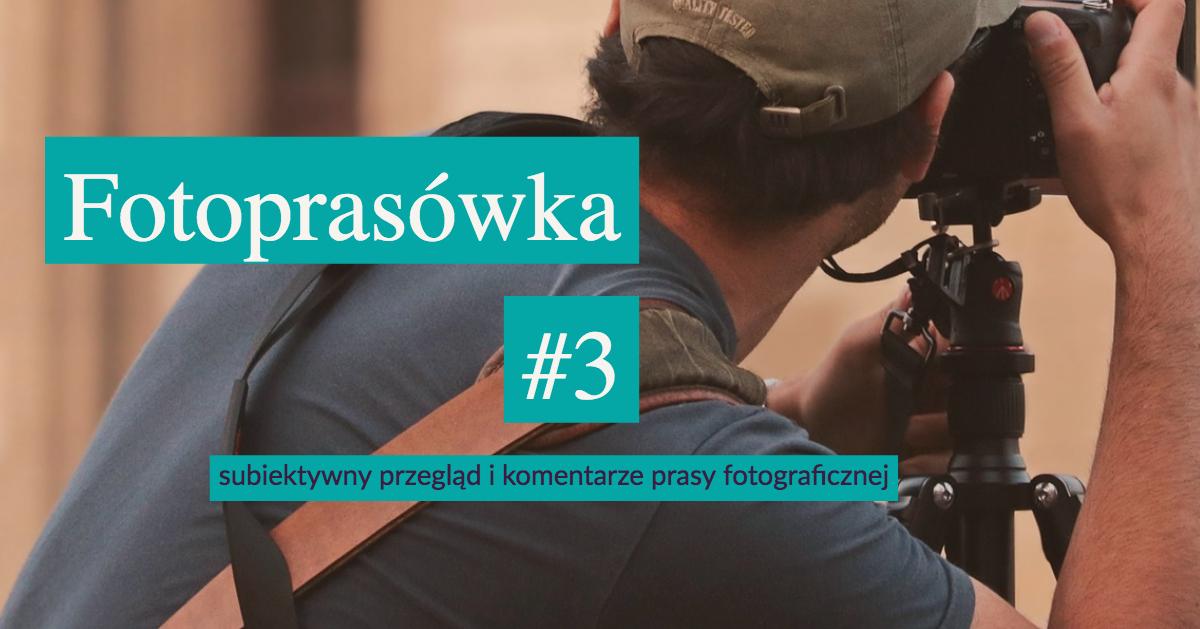 Przegląd prasy fotograficznej Fotoprasówka #3
